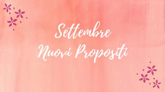 Settembre – Nuovi propositi e consigli!
