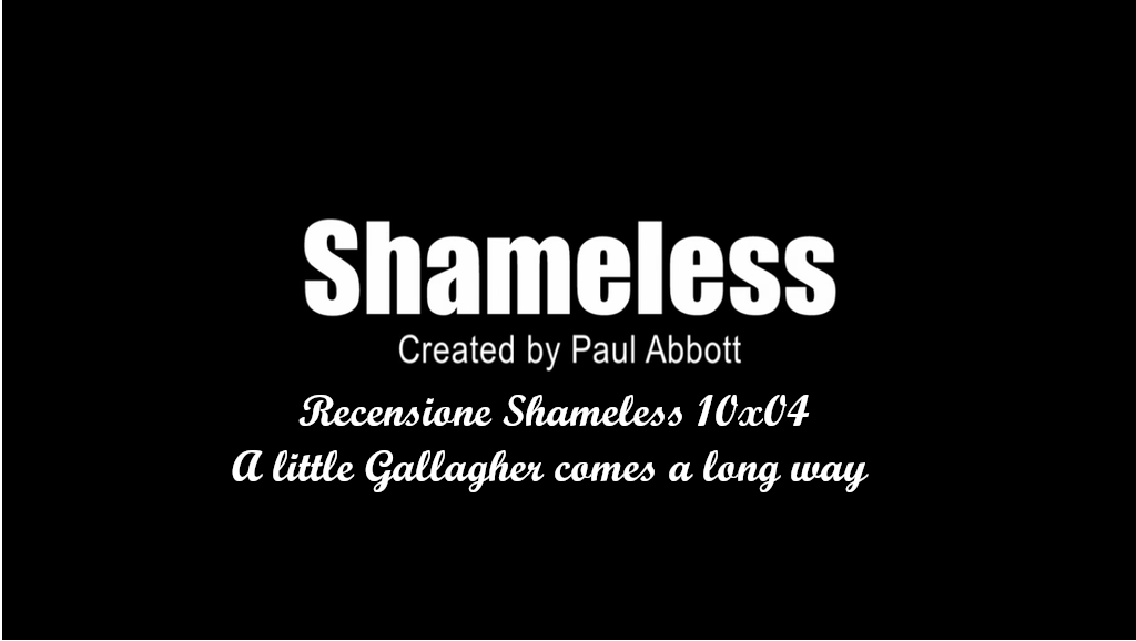 Recensione Shameless 10×04 – A little Gallagher goes a long way