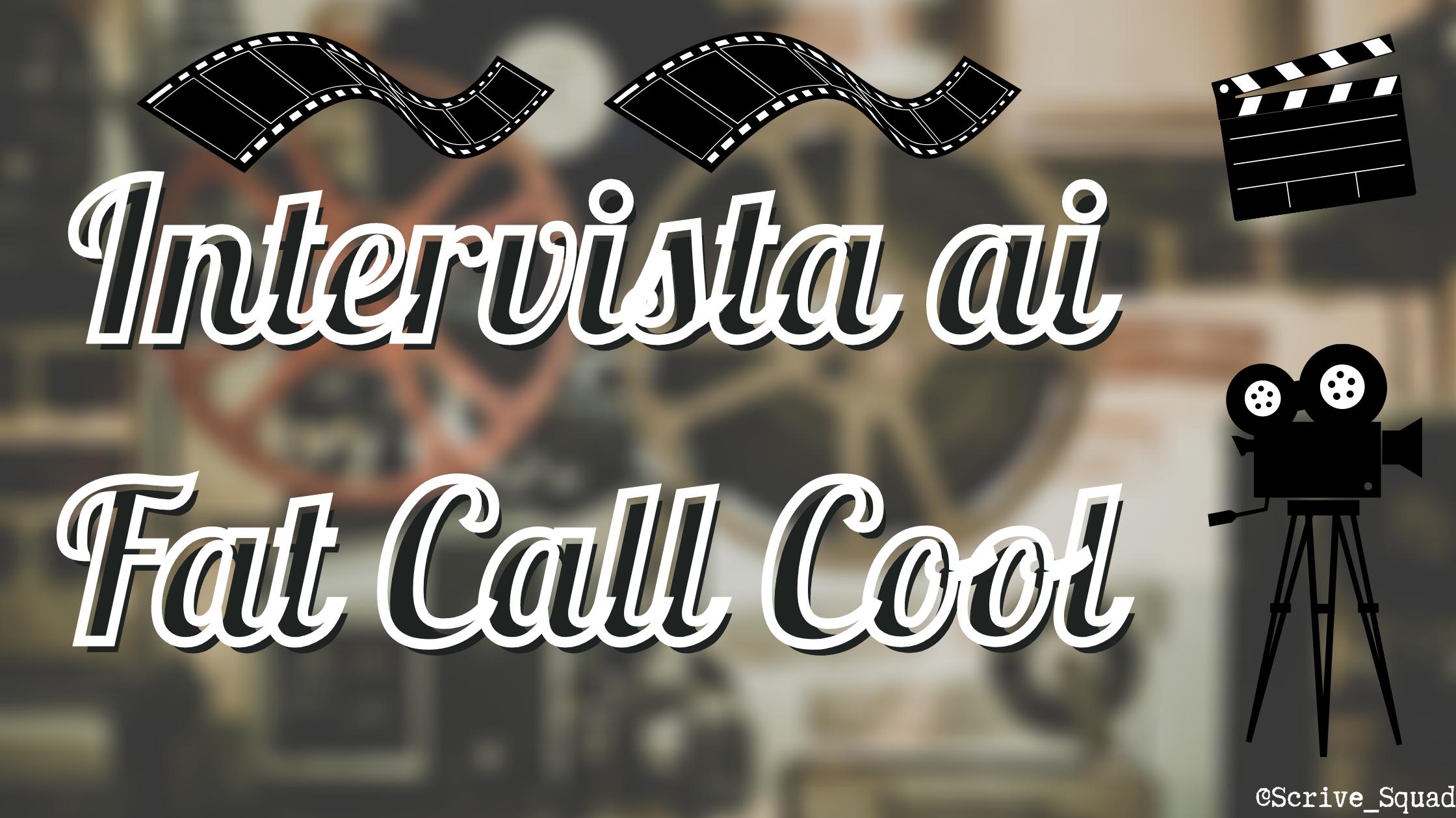 intervista ai fat call cool